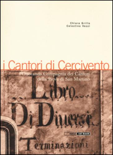I cantori di Cercivento. L'onoranda compagnia dei cantori della Pieve di San Martino. Con CD Audio - Chiara Grillo |