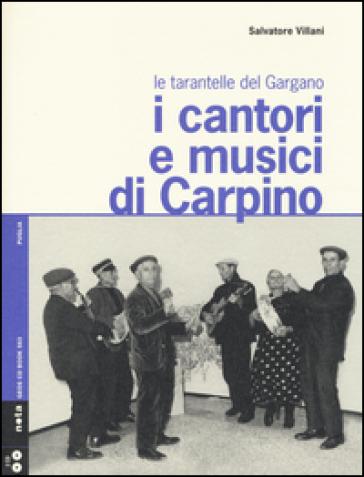 I cantori e musici di Carpino. Le tarantelle del Gargano. Con 2 CD Audio - Salvatore Villani |