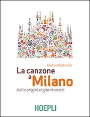 La canzone a Milano. Dalle origini ai giorni nostri - Andrea Pedrinelli | Jonathanterrington.com
