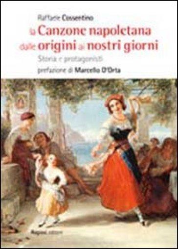 La canzone napoletana dalle origini ai nostri giorni. Storie e protagonisti - Raffaele Cossentino | Thecosgala.com