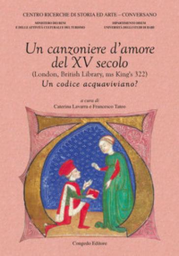 Un canzoniere d'amore del XV secolo (London, British Library, ms King's 322). Un codice acquaviviano? - C. Lavarra |