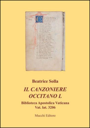 Il canzoniere occitano L. Biblioteca apostolica vaticana Vat. lat. 3206 - Beatrice Solla |