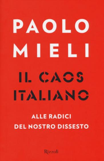 Il caos italiano. Alle radici del nostro dissesto - Paolo Mieli |