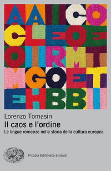 Il caos e l'ordine. Le lingue romanze nella storia della cultura europea - Lorenzo Tomasin | Jonathanterrington.com