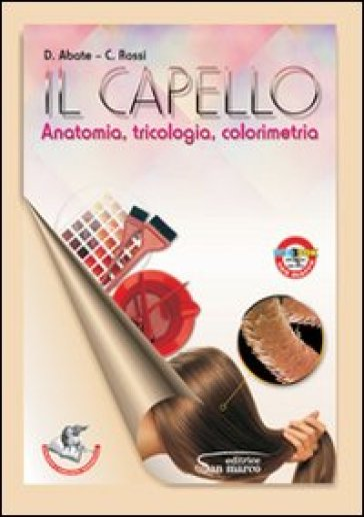 Il capello. Anatomia, tricologia, colorimetria. Con espansione online. Per gli Ist. professionali - D. Abate | Ericsfund.org