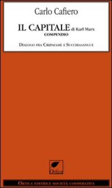 Il capitale di Karl Marx. Compendio dialogo fra Crepafame e Succhiasangue - Carlo Cafiero pdf epub