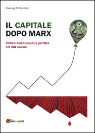 Il capitale dopo Marx: critica dell'economia politica del XXI secolo - Pierluigi Profumieri | Rochesterscifianimecon.com
