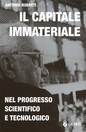 Il capitale immateriale nel progresso scientifico e tecnologico - Antonio Ruberti  