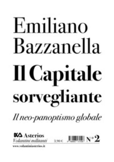Il capitale sorvegliante. Il neo-panoptismo globale - Emiliano Bazzanella |