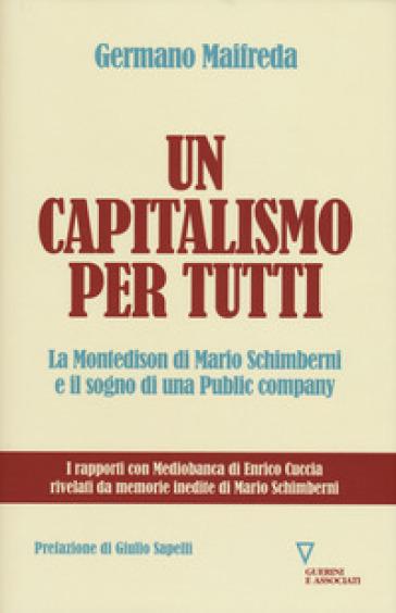 Un capitalismo per tutti. La Montedison di Mario Schimberni e il sogno di una public company - Germano Maifreda pdf epub