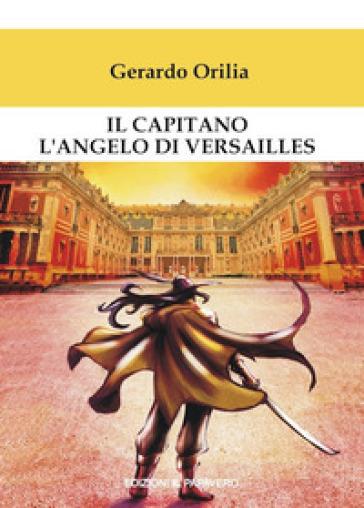 Il capitano l'angelo di Versailles - Gerardo Orilia  