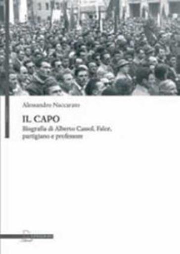 Il capo. Biografia di Alberto Cassol, Falce, partigiano e professore - Alessandro Naccarato | Kritjur.org