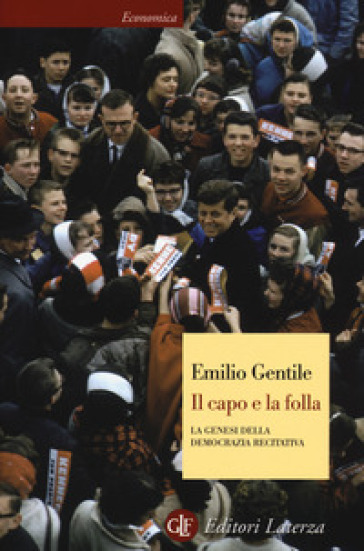 Il capo e la folla. La genesi della democrazia recitativa - Emilio Gentile  