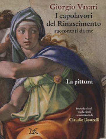 I capolavori del Rinascimento raccontati da me. La pittura. Ediz. a colori - Giorgio Vasari |