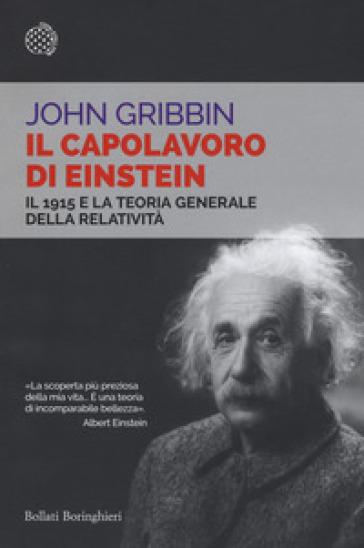 Il capolavoro di Einstein. Il 1915 e la teoria generale della relatività - John Gribbin |