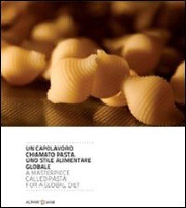 Un capolavoro chiamato pasta. Uno stile alimentare globale. Ediz. italiana e inglese - Z. Ciuffoletti | Rochesterscifianimecon.com
