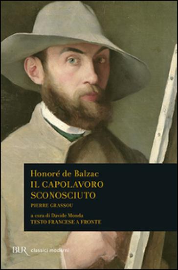 Il capolavoro sconosciuto-Pierre Grassou. Testo francese a fronte - Honoré de Balzac  
