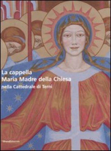 La cappella Maria Madre della Chiesa nella Cattedrale di Terni-The Mary Mother of the Curch Chapel in the Cathedral of Terni - F. Leonardis |