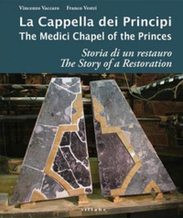 La cappella dei principi. Storia di un restauro-The Medici Chapel of the princes. The story of restoration. Ediz. illustrata - Vincenzo Vaccaro  