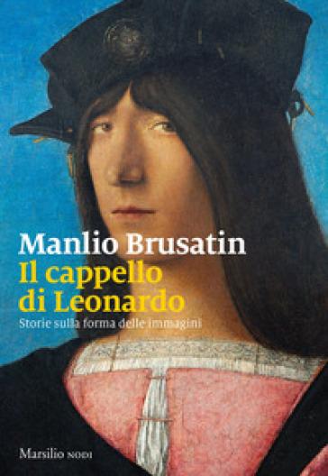 Il cappello di Leonardo. Storie sulla forma delle immagini - Manlio Brusatin   Thecosgala.com