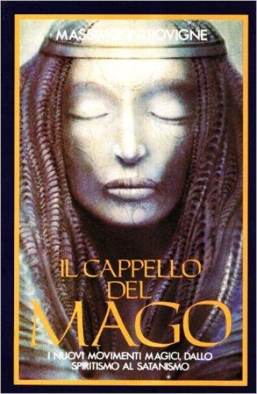 Il cappello del mago. I nuovi movimenti magici, dallo spiritismo al satanismo - Massimo Introvigne  
