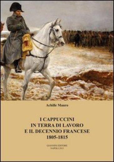 I cappuccini in terra di lavoro e il decennio francese 1805-1815 - Achille Mauro | Ericsfund.org