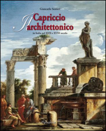 Il capriccio architettonico in Italia nel XVII e XVIII secolo. Ediz. italiana e inglese - Giancarlo Sestieri | Ericsfund.org
