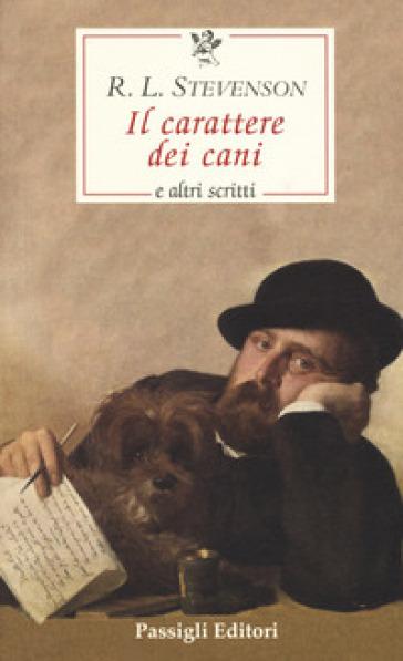Il carattere dei cani e altri scritti - Robert Louis Stevenson |