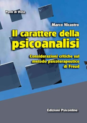Il carattere della psicoanalisi. Considerazioni critiche sul metodo psicoterapeutico di Freud - Marco Nicastro | Rochesterscifianimecon.com