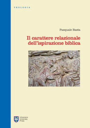 Il carattere relazionale dell'ispirazione biblica. Ediz. integrale - Pasquale Basta |