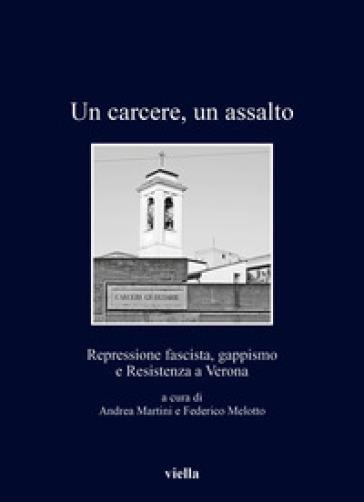 Un carcere, un assalto. Repressione fascista, gappismo - A. Martini |