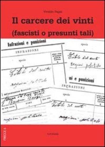 Il carcere dei vinti (fascisti o presunti tali) - Vivaldo Pagni  