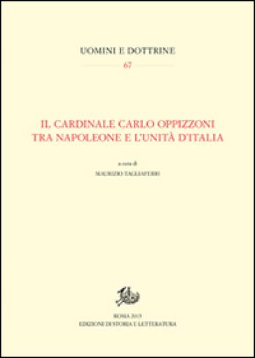Il cardinale Carlo Oppizzoni tra Napoleone e l'Unità d'Italia - M. Tagliaferri |