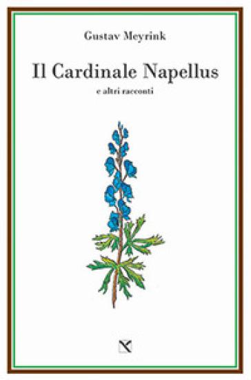 Il cardinale Napellus e altri racconti - Gustav Meyrink |