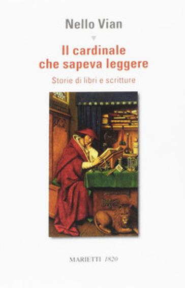 Il cardinale che sapeva leggere. Storie di libri e scritture - Nello Vian   Kritjur.org