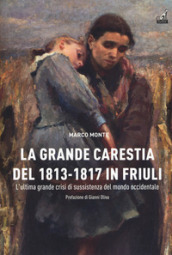 La carestia del 1813-1817 in Friuli. L ultima grande crisi di sussistenza del mondo occidentale