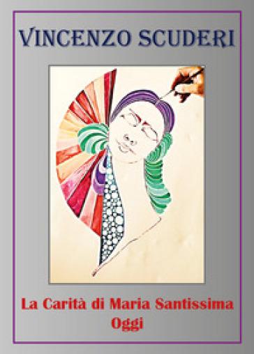 La carità di Maria santissima oggi - Vincenzo Scuderi |