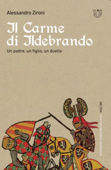 Il carme di Ildebrando. Un padre, un figlio, un duello - Alessandro Zironi | Jonathanterrington.com