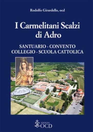 I carmelitani Scalzi di Adro. Santuario, convento, collegio, scuola cattolica - Rodolfo Girardello |