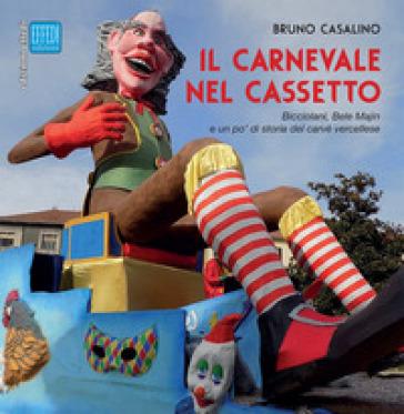 Il carnevale nel cassetto. Bicciolani, Bele Majin e un po' di storia del carvè vercellese - Bruno Casalino |