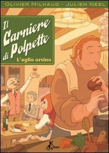 Il carniere di Polpette. L'aglio orsino - Julien Neel | Jonathanterrington.com