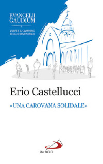 Una «carovana solidale». La fraternità come stile dell'annuncio in Evangelii gaudium - Erio Castellucci | Kritjur.org