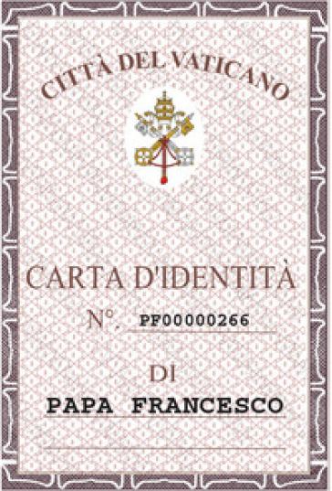La carta d'identità di papa Francesco - Erminio Bonanomi | Rochesterscifianimecon.com