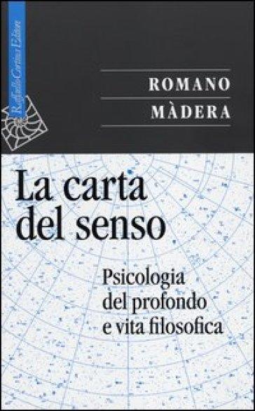 La carta del senso. Psicologia del profondo e vita filosofica - Romano Madera  