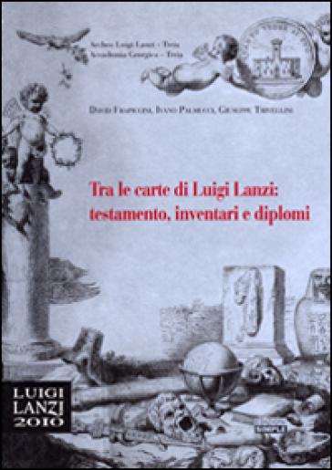Tra le carte di Luigi Lanzi: testamento, inventari e diplomi - David Frapiccini |