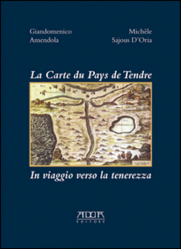 La carte du pays de tendre. In viaggio verso la tenerezza - Giandomenico Amendola |