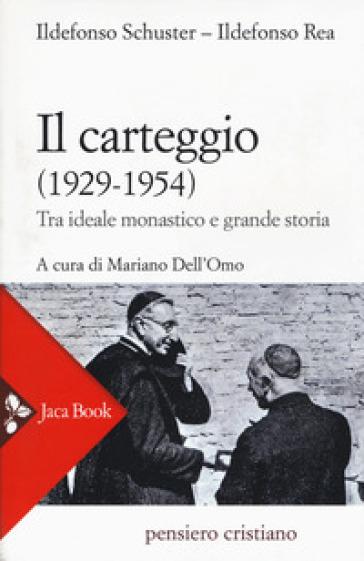 Il carteggio (1929-1954). Tra ideale monastico e grande storia - Ildefonso Schuster | Rochesterscifianimecon.com