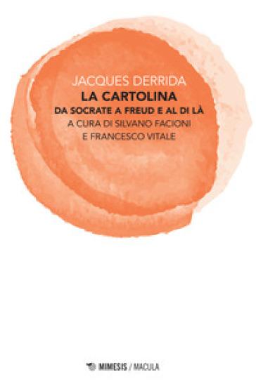 La cartolina. Da Socrate a Freud e al di là - Jacques Derrida  