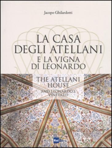 La casa degli Atellani e la vigna di Leonardo-The Atellani house and Leonardo's vineyard. Ediz. illustrata - Jacopo Ghilardotti |