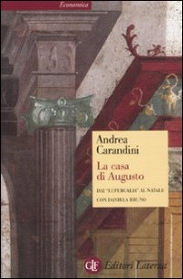 La casa di Augusto. Dai «Lupercalia» al Natale - Andrea Carandini  